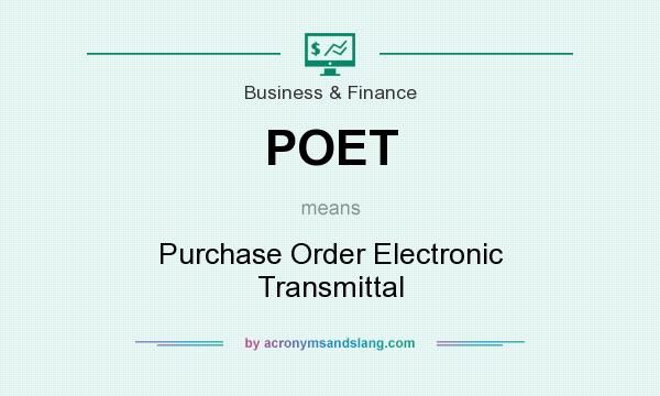 What does POET mean? It stands for Purchase Order Electronic Transmittal