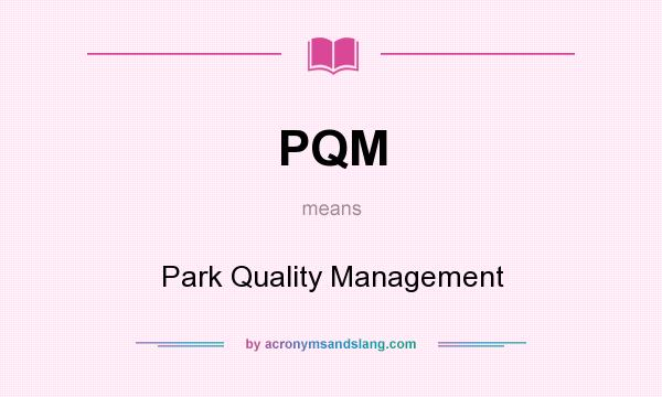 What does PQM mean? It stands for Park Quality Management