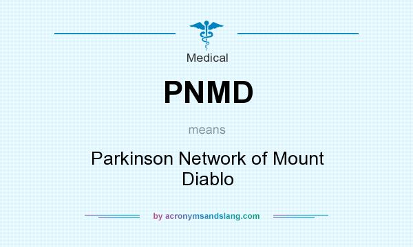 What does PNMD mean? It stands for Parkinson Network of Mount Diablo