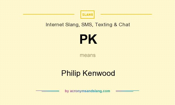 What does PK mean? It stands for Philip Kenwood