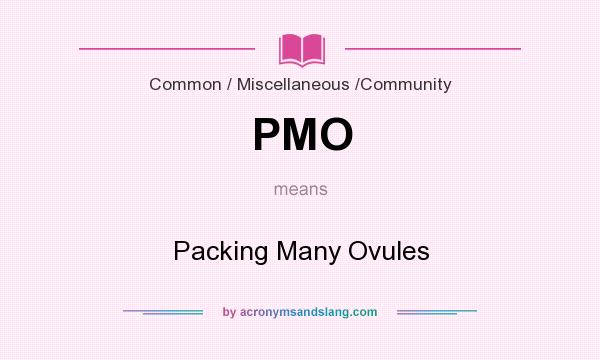 What does PMO mean? It stands for Packing Many Ovules