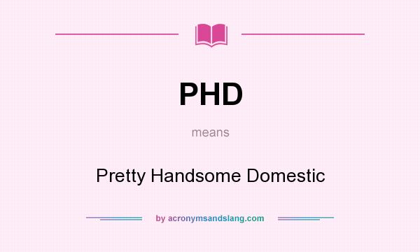 What does PHD mean? It stands for Pretty Handsome Domestic