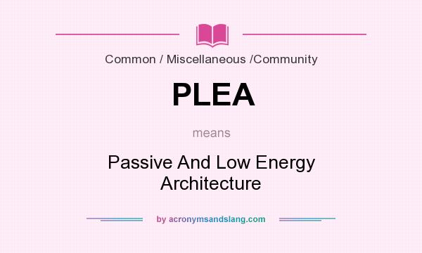 What does PLEA mean? It stands for Passive And Low Energy Architecture