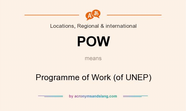 What does POW mean? It stands for Programme of Work (of UNEP)