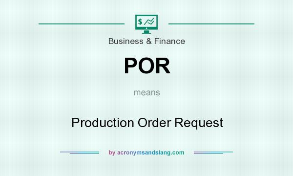 What does POR mean? It stands for Production Order Request