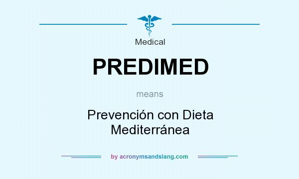 What does PREDIMED mean? It stands for Prevención con Dieta Mediterránea