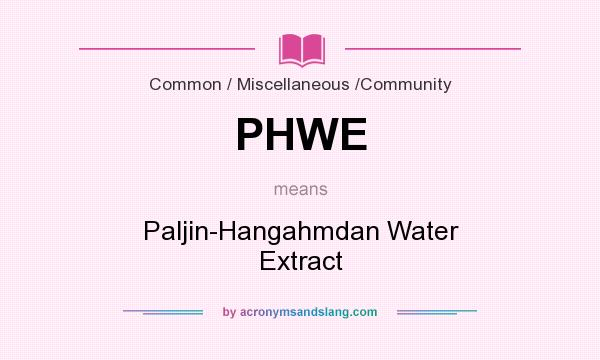 What does PHWE mean? It stands for Paljin-Hangahmdan Water Extract