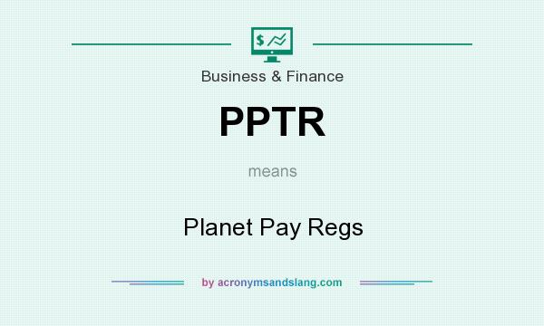 What does PPTR mean? It stands for Planet Pay Regs