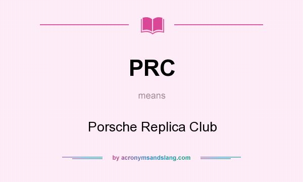 What does PRC mean? It stands for Porsche Replica Club