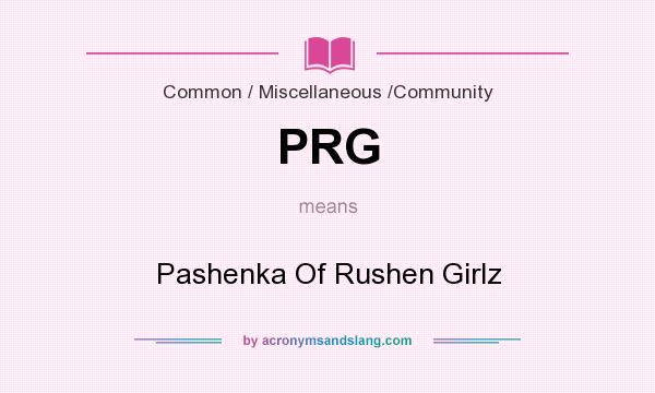 What does PRG mean? It stands for Pashenka Of Rushen Girlz