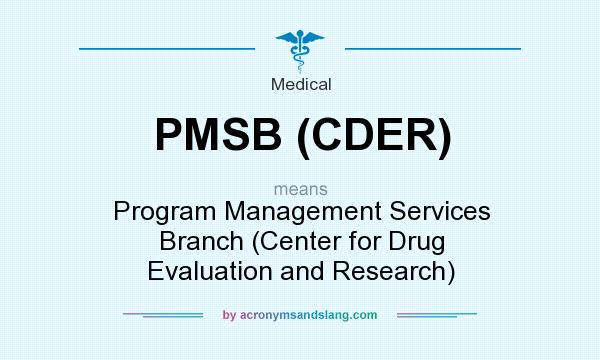 What does PMSB (CDER) mean? It stands for Program Management Services Branch (Center for Drug Evaluation and Research)