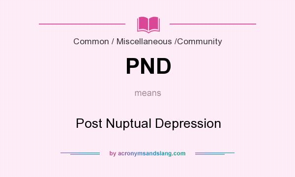 What does PND mean? It stands for Post Nuptual Depression