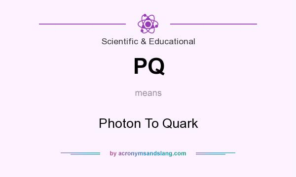 What does PQ mean? It stands for Photon To Quark