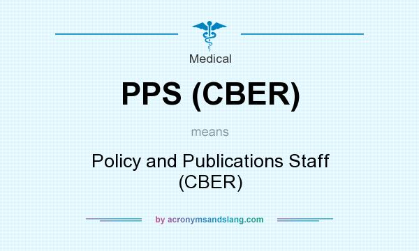 What does PPS (CBER) mean? It stands for Policy and Publications Staff (CBER)