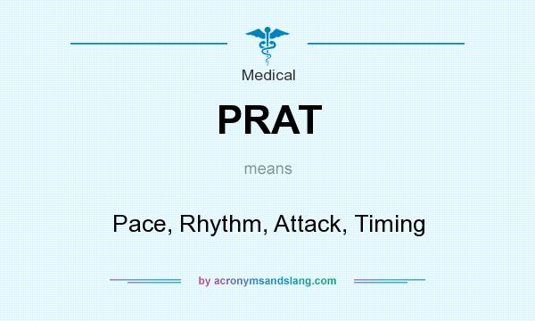 What does PRAT mean? It stands for Pace, Rhythm, Attack, Timing