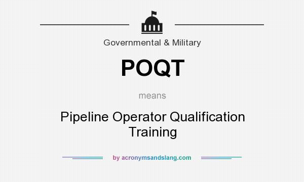 What does POQT mean? It stands for Pipeline Operator Qualification Training