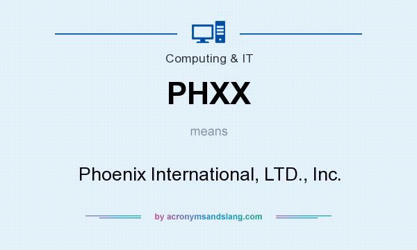 What does PHXX mean? It stands for Phoenix International, LTD., Inc.