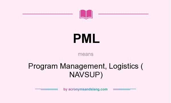 What does PML mean? It stands for Program Management, Logistics ( NAVSUP)