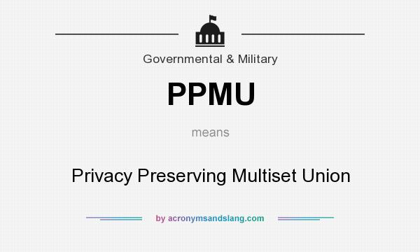 What does PPMU mean? It stands for Privacy Preserving Multiset Union