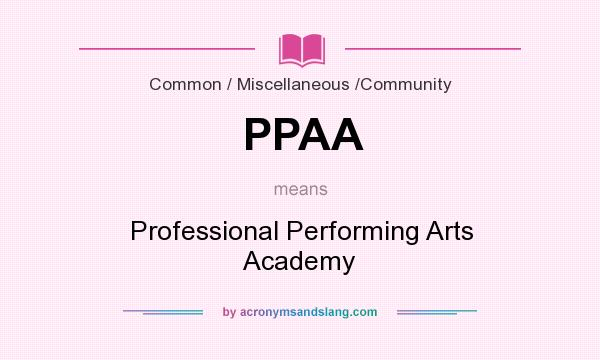 What does PPAA mean? It stands for Professional Performing Arts Academy