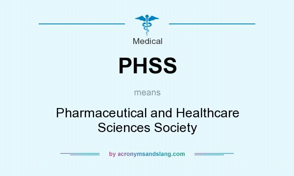 What does PHSS mean? It stands for Pharmaceutical and Healthcare Sciences Society