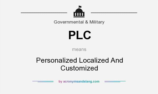 What does PLC mean? It stands for Personalized Localized And Customized