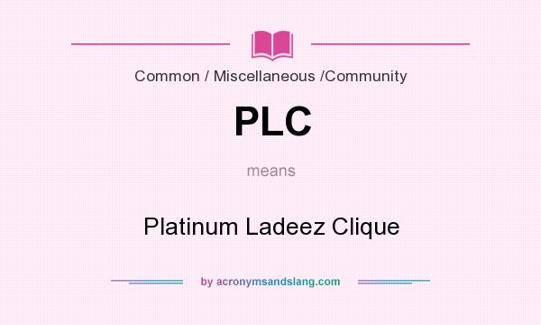 What does PLC mean? It stands for Platinum Ladeez Clique