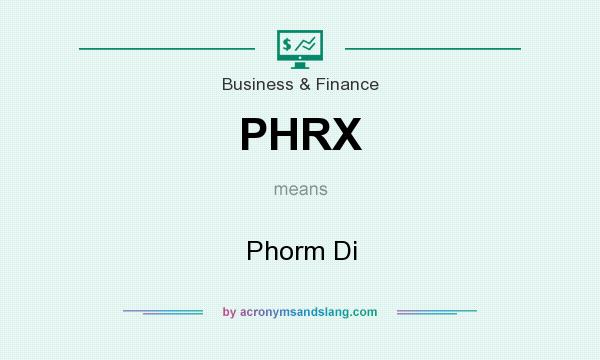 What does PHRX mean? It stands for Phorm Di