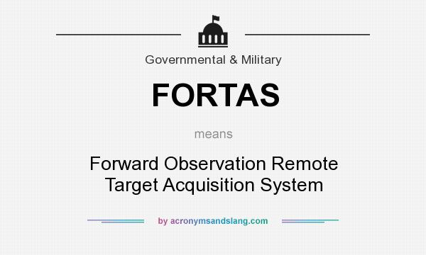 What does FORTAS mean? It stands for Forward Observation Remote Target Acquisition System