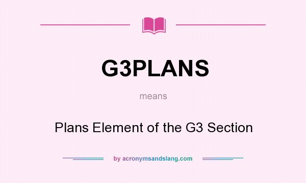 What does G3PLANS mean? It stands for Plans Element of the G3 Section