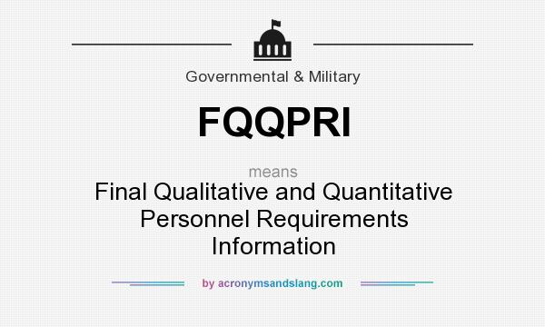 What does FQQPRI mean? It stands for Final Qualitative and Quantitative Personnel Requirements Information
