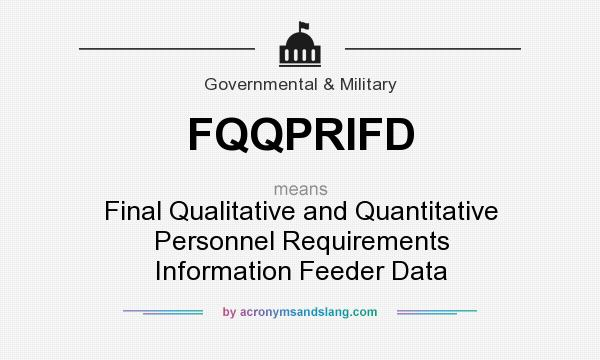 What does FQQPRIFD mean? It stands for Final Qualitative and Quantitative Personnel Requirements Information Feeder Data