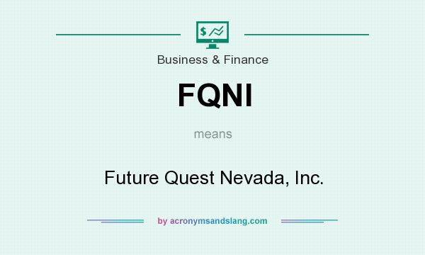 What does FQNI mean? It stands for Future Quest Nevada, Inc.