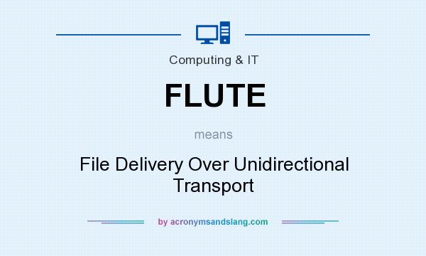 What does FLUTE mean? It stands for File Delivery Over Unidirectional Transport