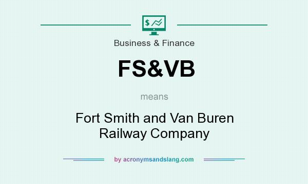 What does FS&VB mean? It stands for Fort Smith and Van Buren Railway Company