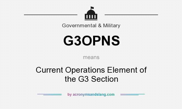 What does G3OPNS mean? It stands for Current Operations Element of the G3 Section