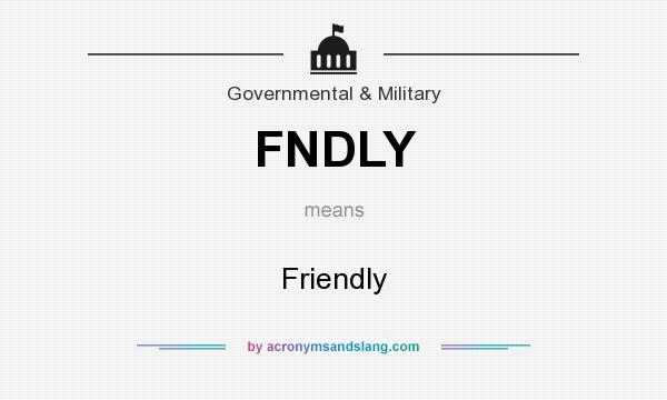 What does FNDLY mean? It stands for Friendly