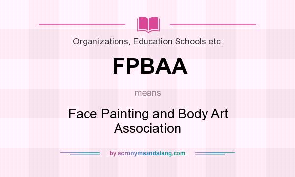 What Does Fpbaa Mean Definition Of Fpbaa Fpbaa Stands For Face Painting And Body Art Association By Acronymsandslang Com