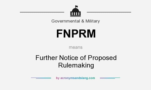 What does FNPRM mean? It stands for Further Notice of Proposed Rulemaking