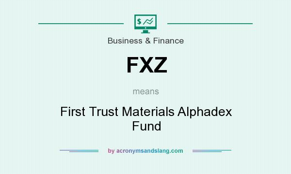 What does FXZ mean? It stands for First Trust Materials Alphadex Fund
