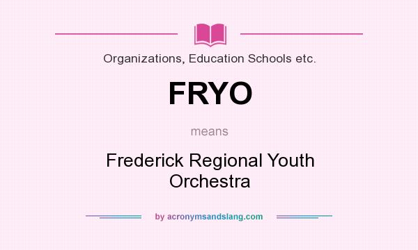 What does FRYO mean? It stands for Frederick Regional Youth Orchestra