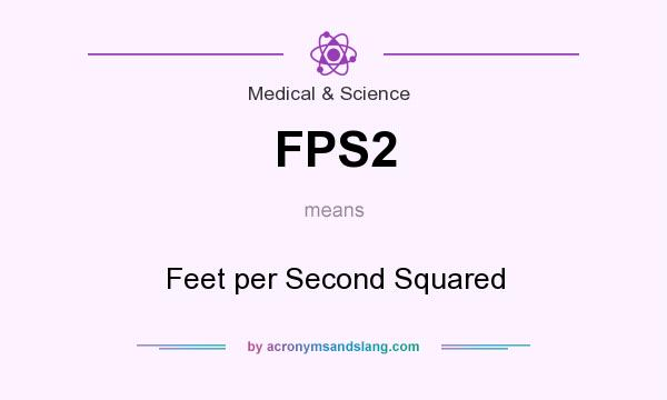 What does FPS2 mean? It stands for Feet per Second Squared