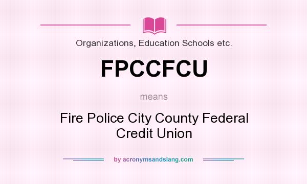 What does FPCCFCU mean? It stands for Fire Police City County Federal Credit Union