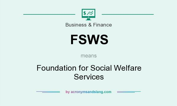What does FSWS mean? It stands for Foundation for Social Welfare Services