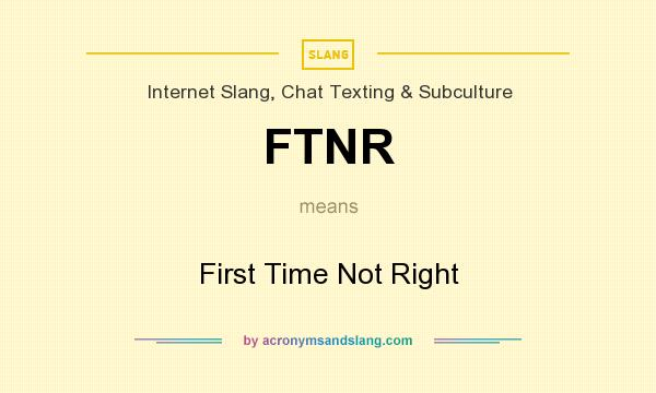 What does FTNR mean? It stands for First Time Not Right