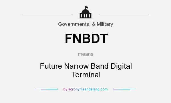What does FNBDT mean? It stands for Future Narrow Band Digital Terminal