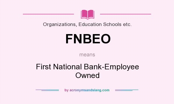 What does FNBEO mean? It stands for First National Bank-Employee Owned