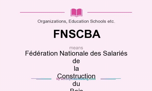 What does FNSCBA mean? It stands for Fédération Nationale des Salariés de la Construction du Bois et de l`Ameublement