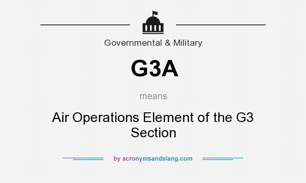 What does G3A mean? It stands for Air Operations Element of the G3 Section