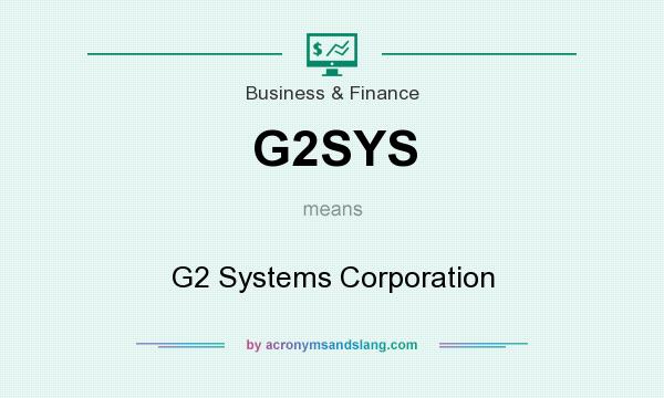 What does G2SYS mean? It stands for G2 Systems Corporation